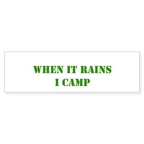 When it rains, I camp Bumper Sticker