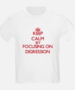 Keep Calm by focusing on Digression T-Shirt
