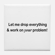 Let Me Drop Everything Tile Coaster