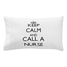 Keep calm and call a Nurse Pillow Case