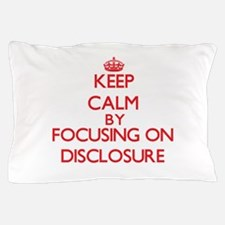Keep Calm by focusing on Disclosure Pillow Case