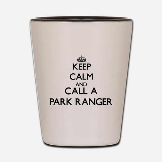 Keep calm and call a Park Ranger Shot Glass