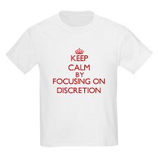 Keep Calm by focusing on Discretion T-Shirt