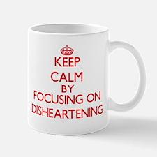 Keep Calm by focusing on Disheartening Mugs