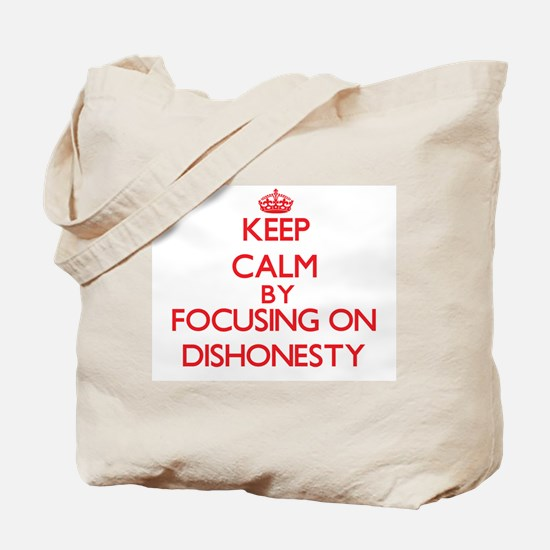 Keep Calm by focusing on Dishonesty Tote Bag