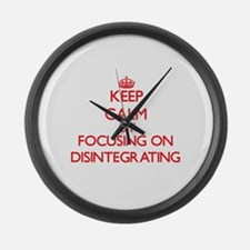 Keep Calm by focusing on Disinteg Large Wall Clock