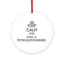 Keep calm and call a Petroleum En Ornament (Round)