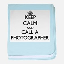 Keep calm and call a Photographer baby blanket
