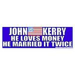 Anti-John Kerry (Loves Money) Bumper Sticker