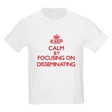 Keep Calm by focusing on Disseminating T-Shirt
