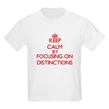 Keep Calm by focusing on Distinctions T-Shirt