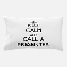 Keep calm and call a Presenter Pillow Case