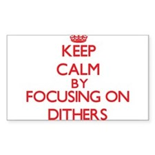 Keep Calm by focusing on Dithers Decal