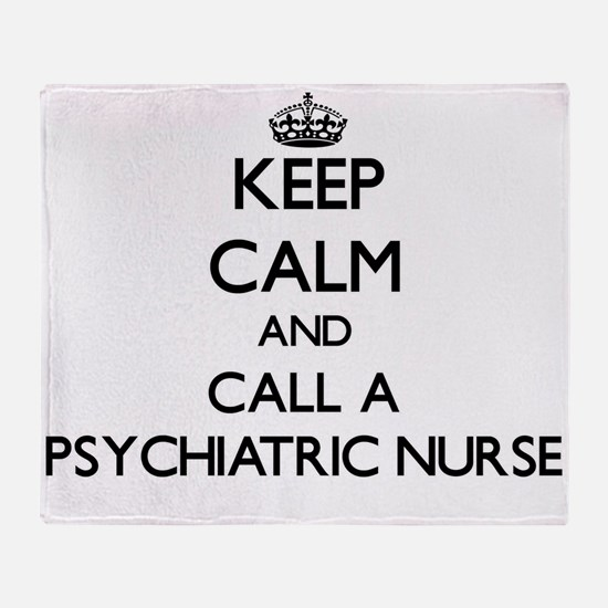 Keep calm and call a Psychiatric Nur Throw Blanket