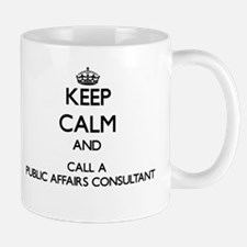 Keep calm and call a Public Affairs Consultan Mugs