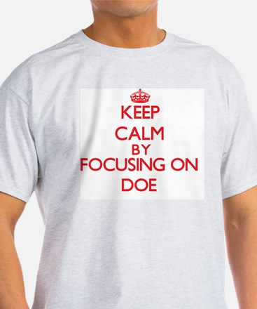 Keep Calm by focusing on Doe T-Shirt