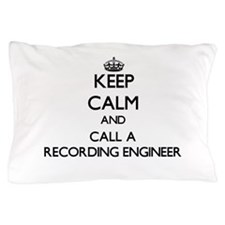 Keep calm and call a Recording Enginee Pillow Case