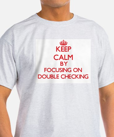 Keep Calm by focusing on Double Checking T-Shirt