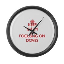 Keep Calm by focusing on Doves Large Wall Clock