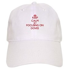 Keep Calm by focusing on Doves Baseball Cap