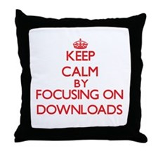 Keep Calm by focusing on Downloads Throw Pillow