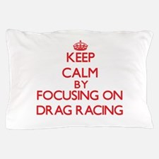 Keep Calm by focusing on Drag Racing Pillow Case