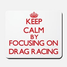 Keep Calm by focusing on Drag Racing Mousepad