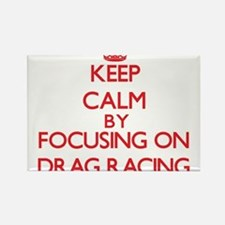Keep Calm by focusing on Drag Racing Magnets