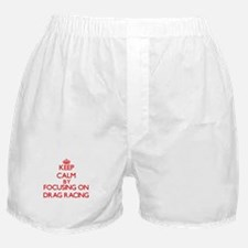 Keep Calm by focusing on Drag Racing Boxer Shorts