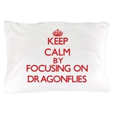 Keep Calm by focusing on Dragonflies Pillow Case