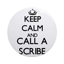Keep calm and call a Scribe Ornament (Round)