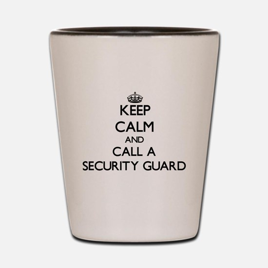 Keep calm and call a Security Guard Shot Glass