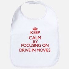 Keep Calm by focusing on Drive In Movies Bib