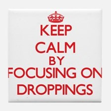 Keep Calm by focusing on Droppings Tile Coaster