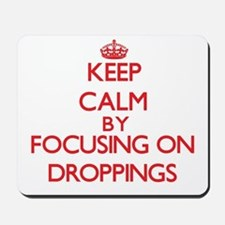 Keep Calm by focusing on Droppings Mousepad