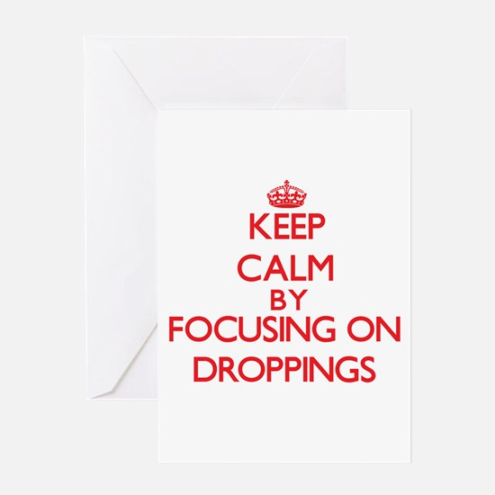 Keep Calm by focusing on Droppings Greeting Cards