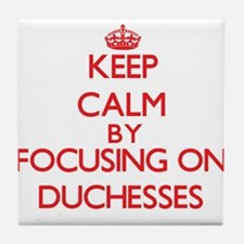 Keep Calm by focusing on Duchesses Tile Coaster