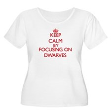 Keep Calm by focusing on Dwarves Plus Size T-Shirt