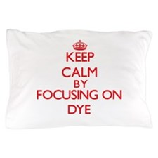 Keep Calm by focusing on Dye Pillow Case