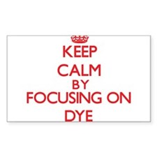 Keep Calm by focusing on Dye Decal