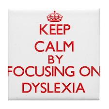 Keep Calm by focusing on Dyslexia Tile Coaster