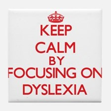 Keep Calm by focusing on Dyslexia Tile Coaster