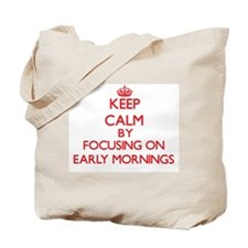 Keep Calm by focusing on EARLY MORNINGS Tote Bag