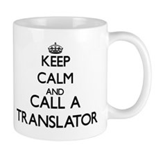 Keep calm and call a Translator Mugs