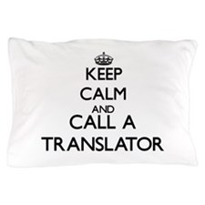 Keep calm and call a Translator Pillow Case