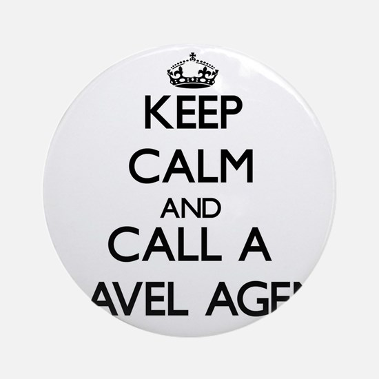 Keep calm and call a Travel Agent Ornament (Round)