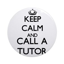 Keep calm and call a Tutor Ornament (Round)