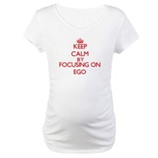 Keep Calm by focusing on EGO Shirt