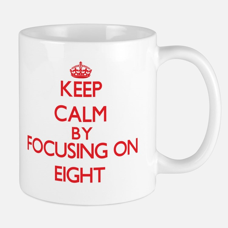 Keep Calm by focusing on EIGHT Mugs