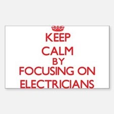 Keep Calm by focusing on ELECTRICIANS Decal